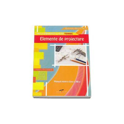 Elemente de proiectare. Manual pentru clasa a XII-a. Filiera tehnologica, profil TEHNIC (Ruxandra Noia)