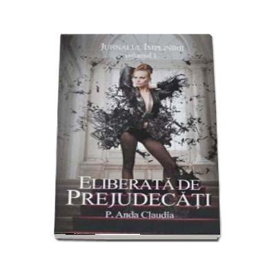 Eliberata de prejudecati - Jurnalul implinirii, volumul I (P. Anda Claudia)