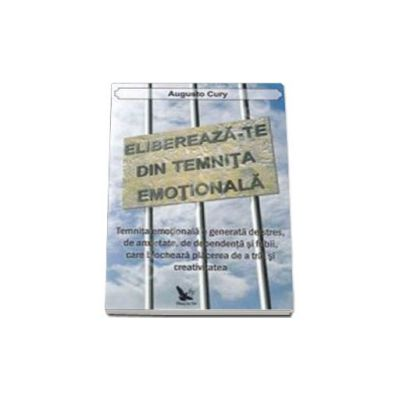Elibereaza-te din temnita emotionala. Editia 2013
