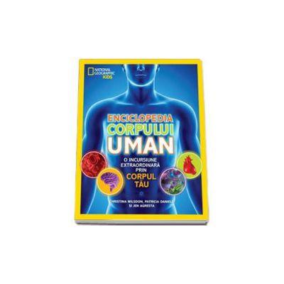 Enciclopedia corpului uman.  O incursiune extraordinara prin corpul tau - National Geographic Kids (Editie cartonata)