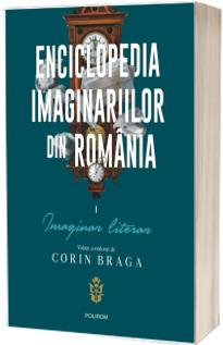 Enciclopedia imaginariilor din Romania. Vol. I: Imaginar literar