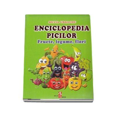 Enciclopedia picilor. Fructe, legume, flori - Silvia Ursache (Editie ilustrata)