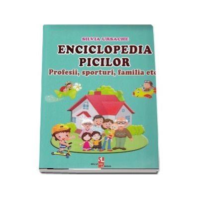 Enciclopedia picilor. Profesii, sporturi, familia etc - Silvia Ursache (Editie ilustrata)