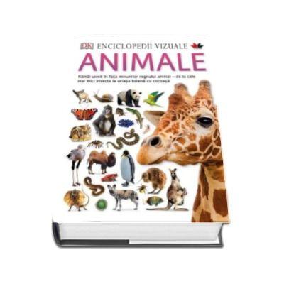 Enciclopedii vizuale. Animale - Ramai uimit in fata minunilor regnului animal - de la cele mai mici insecte la uriasa balena cu cocoasa