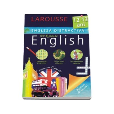 Engleza distractiva 12-13 ani. Larousse (100 exercitii progresive, 100 de jocuri didactice, 100 medalioane culturale)