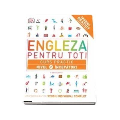 Engleza pentru toti. Curs practic. Nivel 2 incepatori - Un program de studiu individual complet