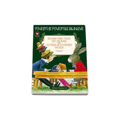 English Fairy Tales and Stories. Povesti si povestiri engleze, volumul I (Editie bilingva)