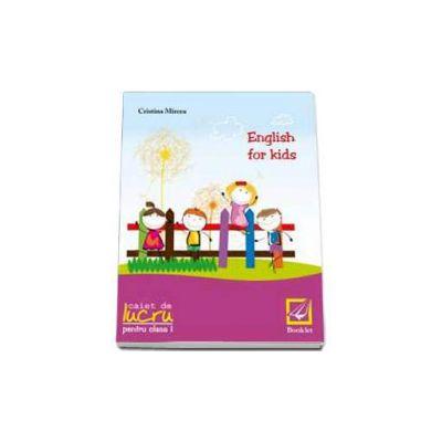 English for kids Caiet de lucru clasa pentru clasa a I-a (Cristina Mircea)
