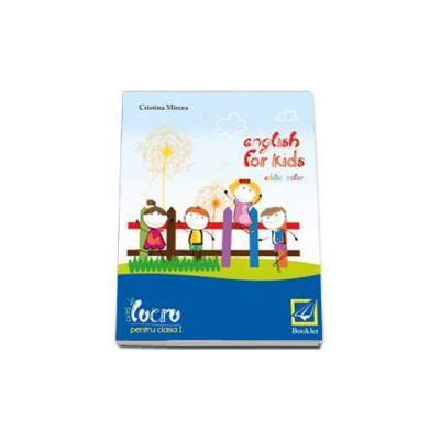 English for kids Caiet de lucru clasa pentru clasa a I-a. Editie color (Mircea Cristina)