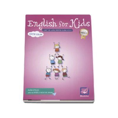 English for kids Caiet de lucru clasa pentru clasa a IV-a - Editie color - Elena Sticlea (Editia 2017)