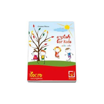 English for kids Caiet de lucru clasa pentru clasa pregatitoare. Editie color (Cristina Mircea)