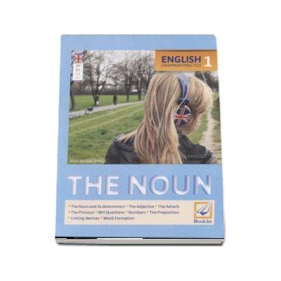 English Grammar Practice (1) The Noun - Ana-Maria Ghioc (Editie 2016)