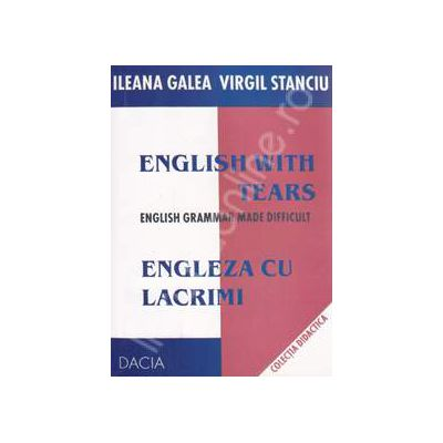 English with tears - Engleza cu lacrimi. English grammar made difficult