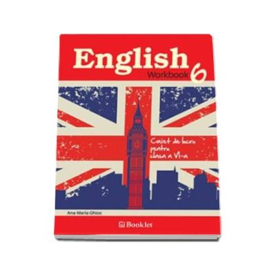 English Workbook. Caiet de lucru pentru  clasa a VI-a - Ana-Maria Ghioc