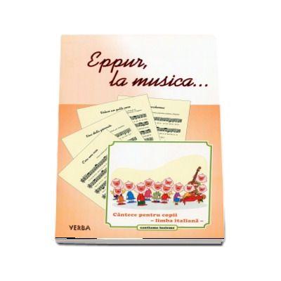 Eppur, la musica... Cantece pentru copii - limba italiana -