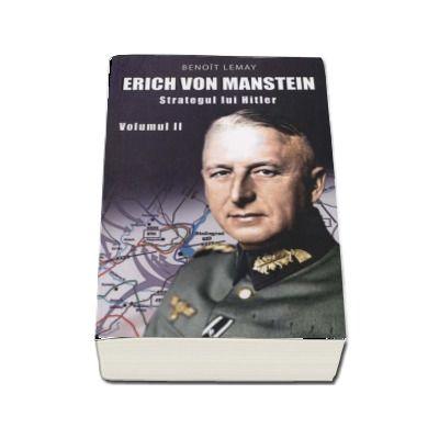 Erich Von Manstein - Strategul lui Hitler (Volumul II)