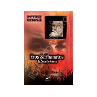 Eros & Thanatos la Cezar Ivanescu