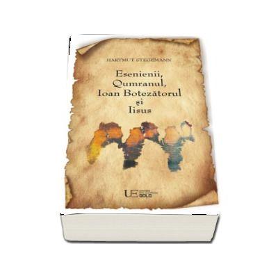Esenienii, Qumranul, Ioan Botezatorul si Iisus - Hartmut Stegemann