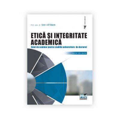 Etica si integritate academica. Caiet de seminar pentru studiile universitare de doctorat