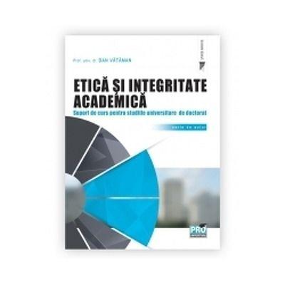 Etica si integritate academica. Suport de curs pentru studiile universitare de doctorat