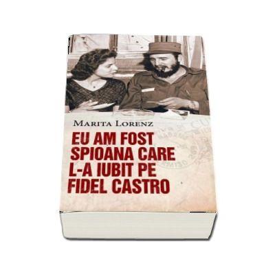 Eu am fost spioana care l-a iubit pe Fidel Castro - Marita Lorenz
