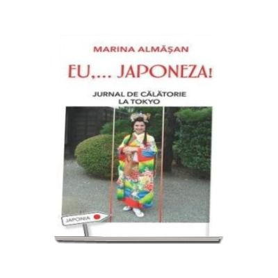 EU,... JAPONEZA! Jurnal de calatorie la Tokyo - Marina Almasan
