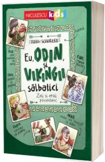 Eu, Odin si Vikingii Salbatici. Zeii si eroii povestesc