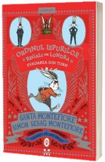 Evadarea din turn. Cartea a doua din seria Ordinul iepurilor regali din Londra - Santa Montefiore