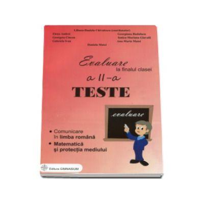 Evaluare la finalul clasei a II-a - Teste - Comunicare in limba romana. Matematica si protectia mediulu