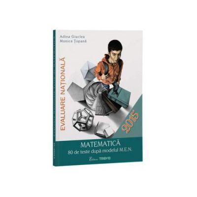Evaluare Nationala 2015. Matematica 80 de teste dupa modelul M.E.N