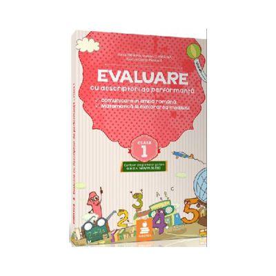 Evaluare, pentru clasa I - Cu descriptori de performanta (Teste de evaluare). Comunicare in limba romana. Matematica si explorarea mediului