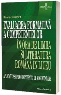 Evaluarea formativa a competentelor in ora de limba si literatura romana in liceu - Aplicatie asupra competentei de argumentare