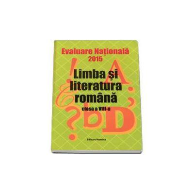 Evaluarea Nationala 2015 - Limba si literatura romana pentru clasa a VIII-a