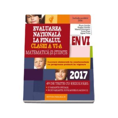 Evaluarea nationala 2017 la finalul clasei a VI-a. Matematica si stiinte - 49 de teste cu rezolvari