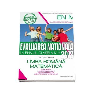 Evaluarea nationala 2018 la finalul clasei a IV-a - 20 de teste, dupa modelul M.E.N. pentru probele de Limba Romana si Matematica (editia a IV-a, revizuita)