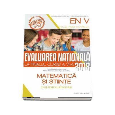 Evaluarea nationala 2018 la finalul clasei a VI-a. Matematica si stiinte - 55 de teste cu sugestii de rezolvare