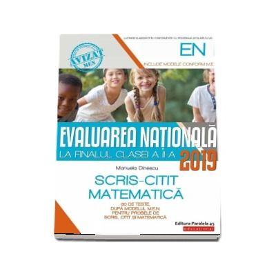 Evaluarea Nationala 2019 la finalul clasei a II-a - 30 de teste, dupa modelul M.E.N. pentru probele de Scris - Citit si Matematica (Editia a V-a)