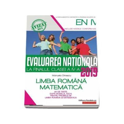 Evaluarea Nationala 2019 la finalul clasei a IV-a - 20 de teste, dupa modelul M.E.N. pentru probele de Limba Romana si Matematica (Editia a 5-a)