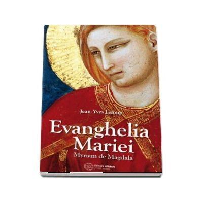Evanghelia Mariei. Maria din Magdala