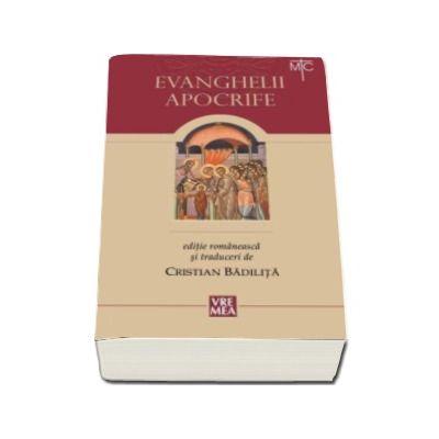Evanghelii apocrife -  Traducere, studiu introductiv, note si prezentari de Cristian Badilita (Editia a VI-a)