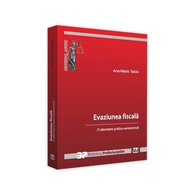 Evaziune fiscala. O abordare juridico-economica