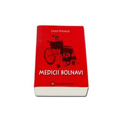 Medicii bolnavi - Caius Mihaila