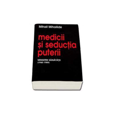Medicii si seductia puterii. Ministrii sanatatii (1945-1989)