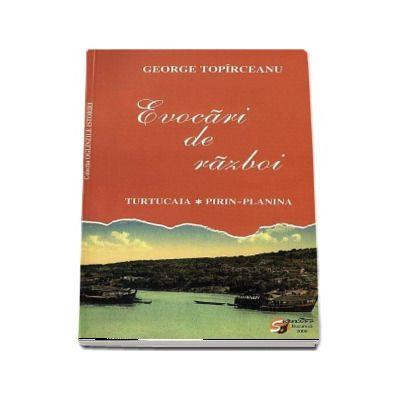 Evocari de razboi. Turtucaia. Pirin-Planina - George Toparceanu
