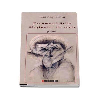 Excomunicarile masinului de scris - poeme (Dan Anghelescu)