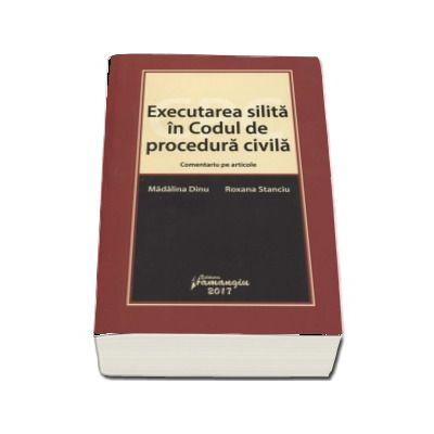 Executarea silita in Codul de procedura civila - Comentariu pe articole (Madalina Dinu)
