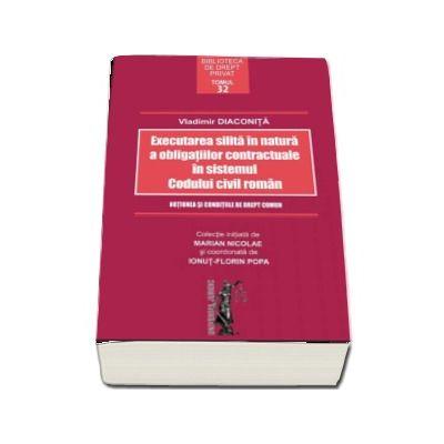 Executarea silita in natura a obligatiilor contractuale in sistemul Codului civil roman - Vladimir Diaconita
