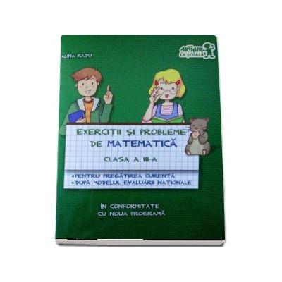 Exercitii si probleme de matematica clasa a III-a, pentru pregatirea curenta dupa modelul evaluarii nationale - Alina Radu