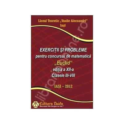 Exercitii si probleme pentru concursul de matematica Euclid clasele III-VIII. Editia a XII-a