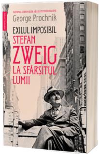 Exilul imposibil. Stefan Zweig la sfarsitul lumii